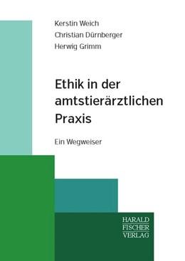 Abbildung von Weich / Dürnberger / Grimm | Ethik in der amtstierärztlichen Praxis | 2016 | Ein Wegweiser