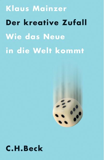 Cover: Klaus Mainzer, Der kreative Zufall