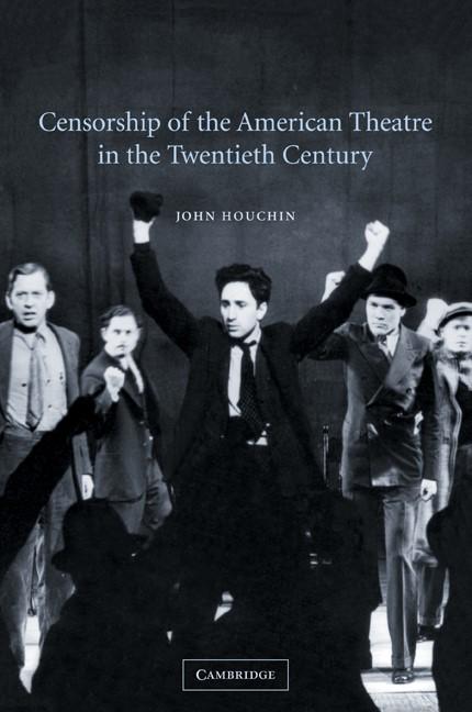 Abbildung von Houchin   Censorship of the American Theatre in the Twentieth Century   2009