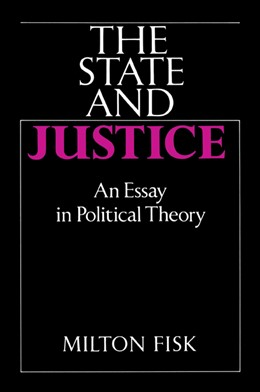 Abbildung von Fisk | The State and Justice | 1989 | An Essay in Political Theory