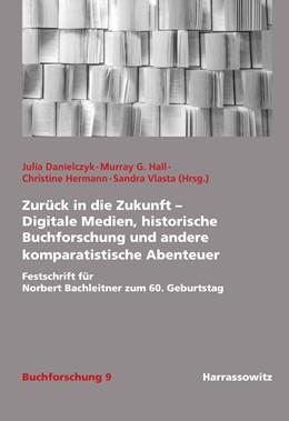 Abbildung von Danielczyk / Hall | Zurück in die Zukunft - Digitale Medien, historische Buchforschung und andere komparatistische Abenteuer | 1. Auflage | 2016 | beck-shop.de