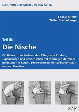Abbildung von Affolter / Bischofberger | Von der Wurzel zu den Ästen - Teil III - Die Nische | 1. Auflage | 2016 | beck-shop.de