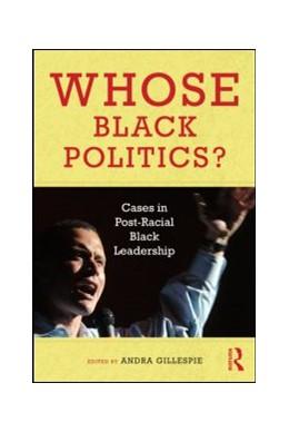 Abbildung von Gillespie   Whose Black Politics?   2010   Cases in Post-Racial Black Lea...