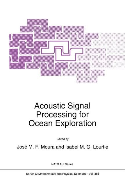 Acoustic Signal Processing for Ocean Exploration   Moura / Lourtie, 1993   Buch (Cover)