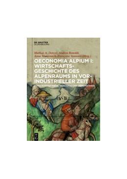 Abbildung von Denzel / Bonoldi | Oeconomia Alpium I: Wirtschaftsgeschichte des Alpenraums in vorindustrieller Zeit. | 1. Auflage | 2017 | beck-shop.de