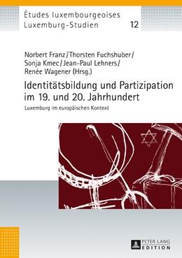 Abbildung von Franz / Fuchshuber / Kmec / Lehners / Wagener | Identitätsbildung und Partizipation im 19. und 20. Jahrhundert | 2016 | Luxemburg im europäischen Kont... | 12