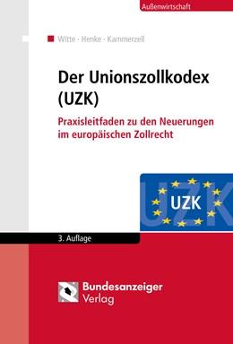 Abbildung von Witte / Henke / Kammerzell | Der Unionszollkodex (UZK) | 3., aktualisierte Auflage | 2016 | Praxisleitfaden zu den Neuerun...