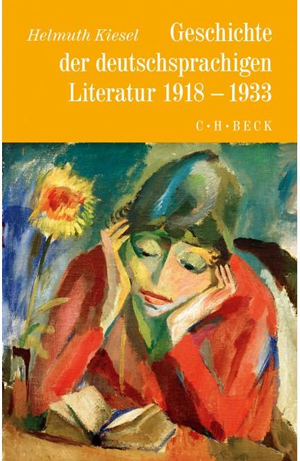 Cover: Helmuth Kiesel, Geschichte der deutschen Literatur  Bd. 10: Geschichte der deutschsprachigen Literatur von 1918 bis 1933