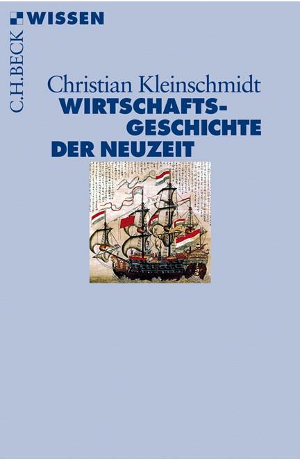 Cover: Christian Kleinschmidt, Wirtschaftsgeschichte der Neuzeit