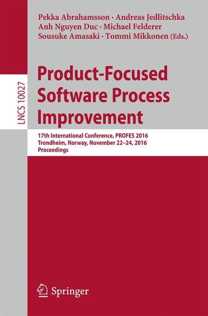 Product-Focused Software Process Improvement | Abrahamsson / Jedlitschka / Nguyen Duc / Felderer / Amasaki / Mikkonen | 1st ed. 2016, 2016 | Buch (Cover)