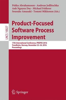 Abbildung von Abrahamsson / Jedlitschka / Nguyen Duc / Felderer / Amasaki / Mikkonen   Product-Focused Software Process Improvement   1st ed. 2016   2016   17th International Conference,...   10027