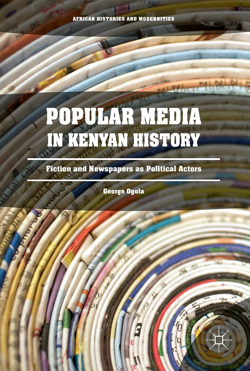 Popular Media in Kenyan History | Ogola | 1st ed. 2017, 2017 | Buch (Cover)