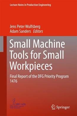 Abbildung von Wulfsberg / Sanders | Small Machine Tools for Small Workpieces | 1st ed. 2017 | 2017 | Final Report of the DFG Priori...