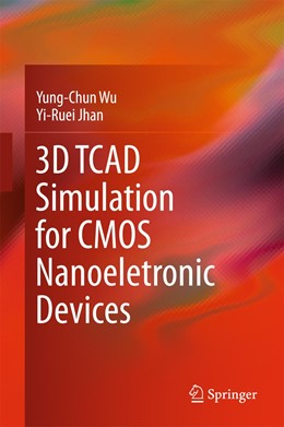 Abbildung von Wu / Jhan | 3D TCAD Simulation for CMOS Nanoeletronic Devices | 1st ed. 2018 | 2017