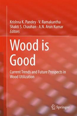 Abbildung von Pandey / Ramakantha | Wood is Good | 1. Auflage | 2017 | beck-shop.de