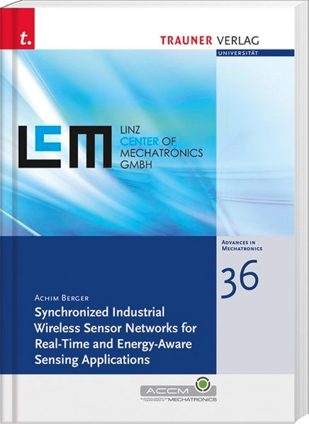 Synchronized Industrial Wireless Sensor Networks for Real-Time and Energy-Aware Sensing Applications, Schriftenreihe Advances in Mechatronics, Bd. 36 | Achim, 2016 | Buch (Cover)