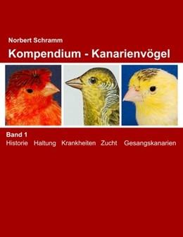 Abbildung von Schramm | Kompendium - Kanarienvögel Band 1 | 3. Auflage | 2018