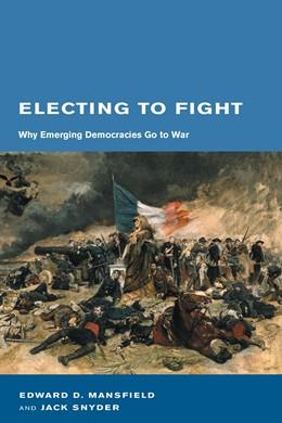 Abbildung von Mansfield / Snyder   Electing to Fight   2007   Why Emerging Democracies Go to...
