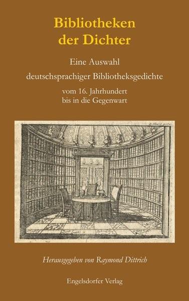 Abbildung von Dittrich | Bibliotheken der Dichter. Eine Auswahl deutschsprachiger Bibliotheksgedichte vom 16. Jahrhundert bis in die Gegenwart | 2016