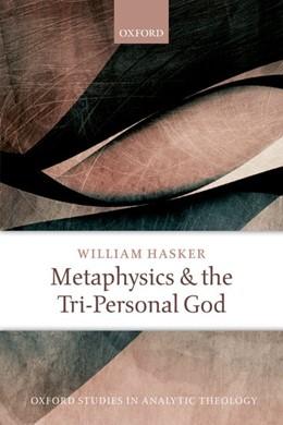 Abbildung von Hasker | Metaphysics and the Tri-Personal God | 2017