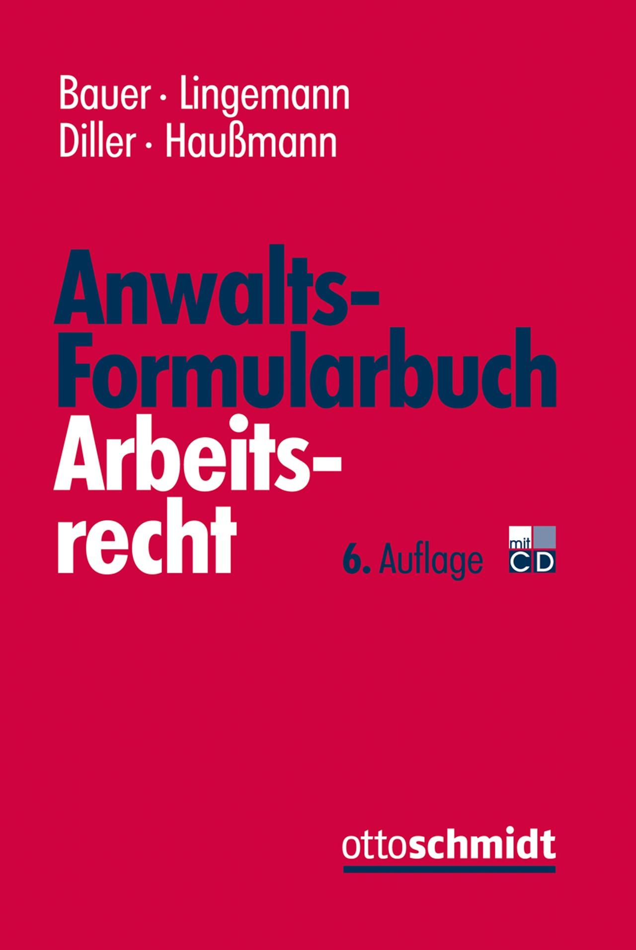 Anwalts-Formularbuch Arbeitsrecht | Bauer / Lingemann / Diller / Haußmann | 6., neu bearbeitete und erweiterte Auflage, 2017 (Cover)