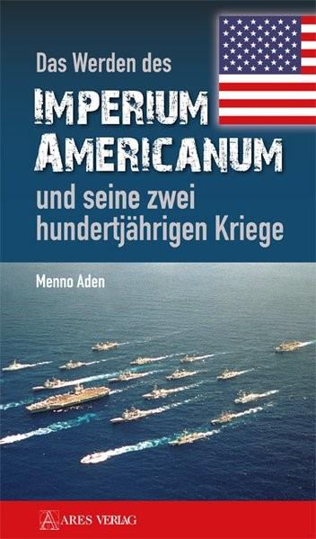 Das Werden des Imperium Americanum und seine zwei hundertjährigen Kriege | Aden, 2016 | Buch (Cover)