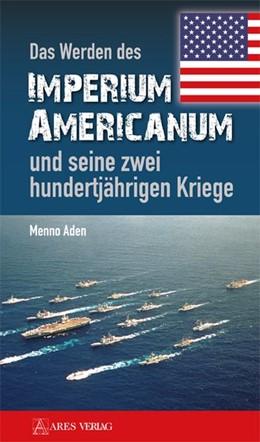 Abbildung von Aden | Das Werden des Imperium Americanum und seine zwei hundertjährigen Kriege | 1. Auflage | 2016 | beck-shop.de