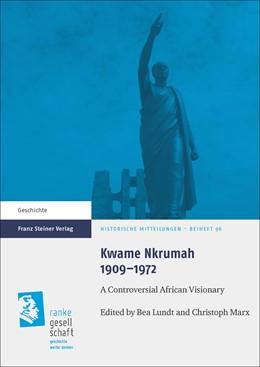 Abbildung von Lundt / Marx | Kwame Nkrumah 1909-1972 | 1. Auflage | 2016 | beck-shop.de