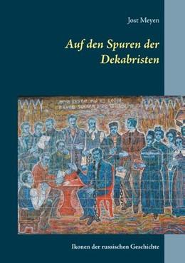 Abbildung von Meyen   Auf den Spuren der Dekabristen   5. Auflage   2018   Ikonen der russischen Geschich...