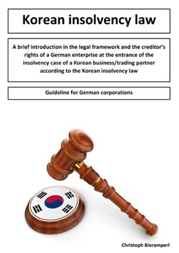 Abbildung von A brief introduction in the legal framework and the creditors rights of a German enterprise at the entrance of the insolvency case of a Korean business/trading partner according to the Korean insolvency law | 2016 | Guideline for German corporati...
