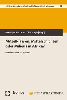 Abbildung von Daniel / Müller | Mittelklassen, Mittelschichten oder Milieus in Afrika? | 1. Auflage | 2016 | beck-shop.de