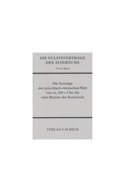 Cover: , Die Staatsverträge des Altertums Bd. 4: Die Verträge der griechisch-römischen Welt von ca. 200 v. Chr. bis zum Beginn der Kaiserzeit