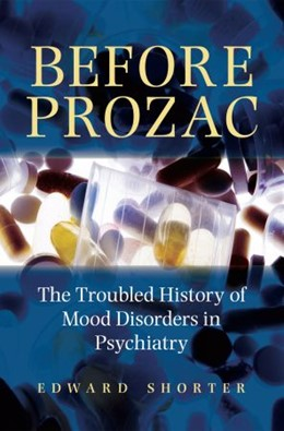 Abbildung von Shorter | Before Prozac | 2008 | The Troubled History of Mood D...