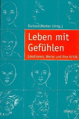 Abbildung von Merker   Leben mit Gefühlen   2009   Emotionen, Werte und ihre Krit...