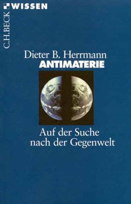 Abbildung von Herrmann, Dieter B.   Antimaterie   4., aktualisierte Auflage   2009   Auf der Suche nach der Gegenwe...   2104