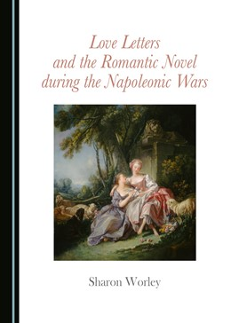 Abbildung von Worley | Love Letters and the Romantic Novel during the Napoleonic Wars | 2016