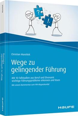 Abbildung von Marettek | Wege zu gelingender Führung | 1. Auflage. | 2017 | Mit 10 Fallstudien aus Beruf u...