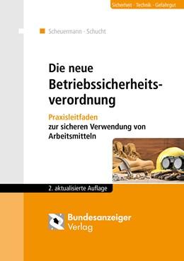 Abbildung von Scheuermann / Schucht | Die neue Betriebssicherheitsverordnung | 2., aktualisierte Auflage | 2017 | Praxisleitfaden zur sicheren V...