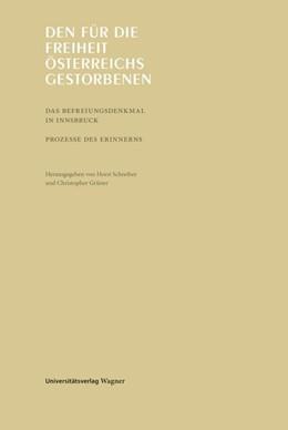 Abbildung von Schreiber / Grüner | Den für die Freiheit Österreichs Gestorbenen | 2016 | Das Befreiungsdenkmal in Innsb...