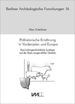 Abbildung von Scheibner | Prähistorische Ernährung in Vorderasien und Europa | 2016 | Eine kulturgeschichtliche Synt...
