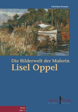 Abbildung von Krause   Die Bilderwelt der Malerin Lisel Oppel   2016