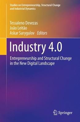 Abbildung von Devezas / Leitão / Sarygulov | Industry 4.0 | 1st ed. 2017 | 2017 | Entrepreneurship and Structura...