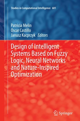 Abbildung von Melin / Castillo / Kacprzyk | Design of Intelligent Systems Based on Fuzzy Logic, Neural Networks and Nature-Inspired Optimization | Softcover reprint of the original 1st ed. 2015 | 2016 | 601
