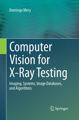 Abbildung von Mery | Computer Vision for X-Ray Testing | Softcover reprint of the original 1st ed. 2015 | 2016 | Imaging, Systems, Image Databa...