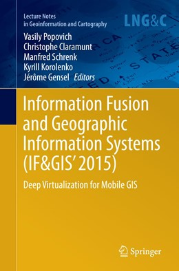 Abbildung von Popovich / Claramunt / Schrenk / Korolenko / Gensel | Information Fusion and Geographic Information Systems (IF&GIS' 2015) | Softcover reprint of the original 1st ed. 2015 | 2016 | Deep Virtualization for Mobile...