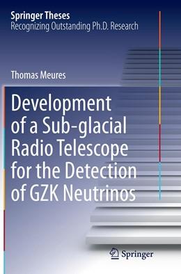 Abbildung von Meures | Development of a Sub-glacial Radio Telescope for the Detection of GZK Neutrinos | Softcover reprint of the original 1st ed. 2015 | 2016