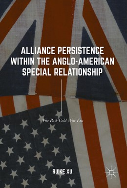Abbildung von Xu | Alliance Persistence within the Anglo-American Special Relationship | 1st ed. 2017 | 2017 | The Post-Cold War Era