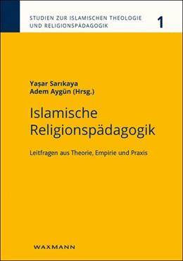 Abbildung von Sarikaya / Aygün   Islamische Religionspädagogik   2016   Leitfragen aus Theorie, Empiri...
