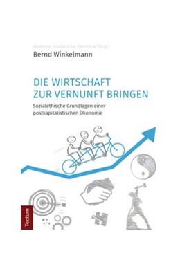 Abbildung von Winkelmann   Die Wirtschaft zur Vernunft bringen   2016   Sozialethische Grundlagen eine...