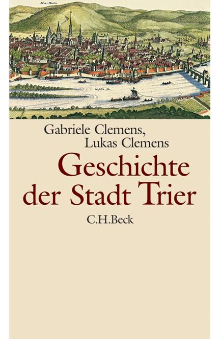 Cover: Gabriele Clemens|Lukas Clemens, Geschichte der Stadt Trier